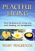 Peaceful Living Daily Meditations for Living With Love, Healing, And Compassion