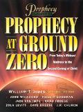Prophecy at Ground Zero From Today's Middle-East Madness to the Second Coming of Christ