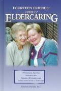 Fourteen Friends' Guide to Eldercaring Practical Advice, Inspiration, Shared Experiences, Sp...