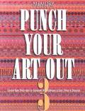 Punch Your Art Out Creative Paper Punch Ideas for Scrapbooks With Techniques in Color, Patte...