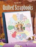 Quilted Scrapbooks Making Scrapbook Pages With Patchwork, Applique, and Other Quilting Techn...