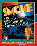 Smoke The Romance and Lore of Cuban Baseball