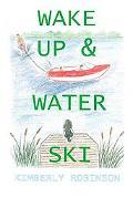 Wake Up & Water Ski