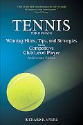 Tennis for Humans Winning Hints, Tips, and Strategies for the Competitive Club Level Player