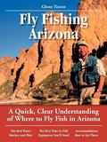Glenn Tinnin's No Nonsense Guide to Fly Fishing in Arizona A Quick, Clear Understanding of W...