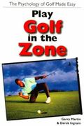 Play Golf in the Zone The Psychology of Golf Made Easy