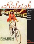 Raleigh: Ups and Downs of the Iconic Bicycle Brand (Cycling Resources)