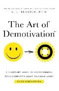 Art of Demotivation - Manager Edition A Visionary Guide for Transforming Your Company's Leas...
