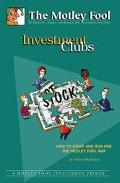 Investment Clubs How to Start and Run One the Motley Fool Way