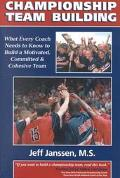 Championship Team Building What Every Coach Needs to Know to Build a Motivated, Committed & ...