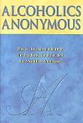 Alcoholics Anonymous The Story of How Many Thousands of Men and Women Have Recovered from Al...