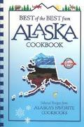 Best of the Best from Alaska Cookbook Selected Recipes from Alaska's Favorite Cookbooks