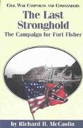 Last Stronghold The Campaign for Fort Fisher
