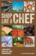Shop Like a Chef : A Food Lover's Guide to St. Louis Neighborhoods