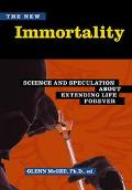 New Immortality : Science and Speculation about Extending Life Forever