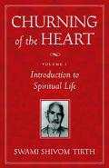 Churning of the Heart Introduction to the Spiritual Life