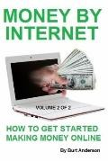 Money by Internet Vol. 2 Of 2 : How to Get Started Making Money Online