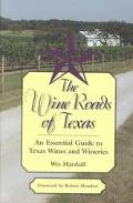 Wine Roads of Texas An Essential Guide to Texas Wines and Wineries