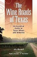 Wine Roads of Texas: An Essential Guide to Texas Wines and Wineries