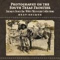 Photography on the South Texas Frontier: Images from the Witte Museum Collection