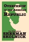 Overthrow of the American Republic: The Writings of Sherman H. Skolnick