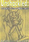 Unshackled A Survivor's Story of Mind Control