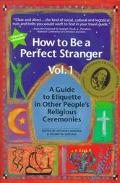 How to Be a Perfect Stranger A Guide to Etiquette in Other People's Religious Ceremonies