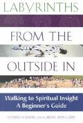 Labyrinths from the Outside in Walking to Spiritual Insight, a Beginner's Guide