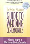 Perfect Stranger's Guide to Weddings A Guide to Etiquette in Other People's Religious Ceremo...
