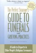 Perfect Stranger's Guide to Funerals and Grieving Practices A Guide to Etiquette in Other Pe...