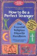 How to Be a Perfect Stranger The Essential Religious Etiquette Handbook