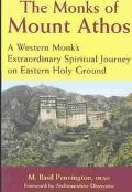 Monks of Mount Athos A Western Monk's Extraordinary Spiritual Journey on Eastern Holy Ground