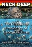 Neck Deep: The Disastrous Presidency of George W. Bush