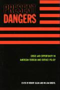 Present Dangers Crisis and Opportunity in American Foreign and Defense Policy