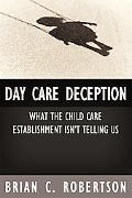 Day Care Deception What the Child Care Establishment Isn't Telling Us