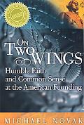 On Two Wings Humble Faith and Common Sense at the American Founding