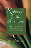 Nobody's Child Anymore Grieving, Caring and Comforting When Parents Die
