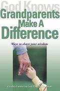 God Knows Grandparents Make a Difference Ways to Share Your Wisdom