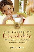 Fabric of Friendship Celebrating the Joys, Mending the Tears in Women's Relationships