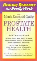 Men's Essential Guide to Prostrate Health, the What Every Man Needs to Know About Healing Be...