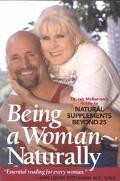 Being a Woman-Naturally Dr. Jan McBarron's Guide to Natural Supplements Beyond 25