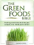 Green Foods Bible Everything You Need to Know About Barley Grass, Wheatgrass, Kamut, Chlorel...
