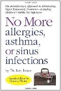 No More Allergies, Asthma or Sinus Infections : The Revolutionary Approach