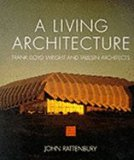 A Living Architecture. Frank Lloyd Wright and Taliesin Architects