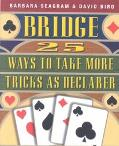 Bridge 25 Ways to Take More Tricks As Declarer