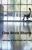 One Brick Shorts: Anthology of Short Stories and Poetry