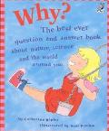 Why? The Best Ever Question And Answer Book About Nature, Science, And The World Around You