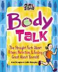 Body Talk The Straight Facts on Fitness, Nutrition, and Feeling Great About Yourself