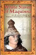 White Slaves of Maquinna John R. Jewitt's Narrative of Capture and Confinement at Nootka