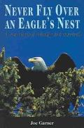 Never Fly over an Eagle 's Nest A True Story of Courage and Survival